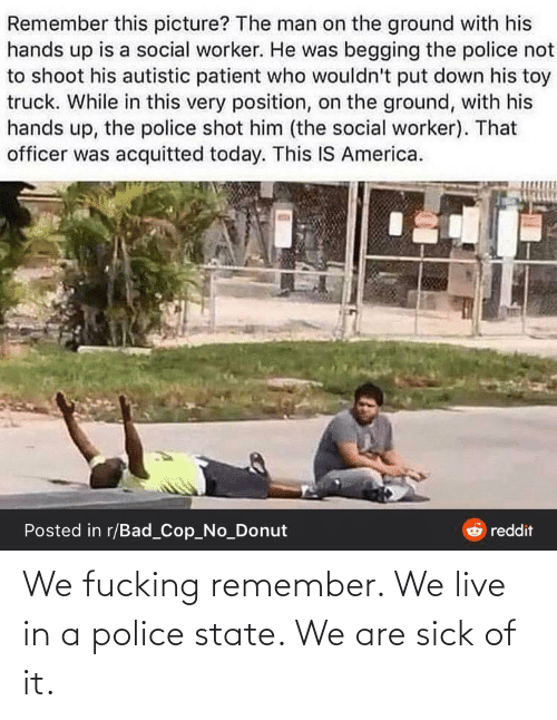 Live In: We fucking remember. We live in a police state. We are sick of it.