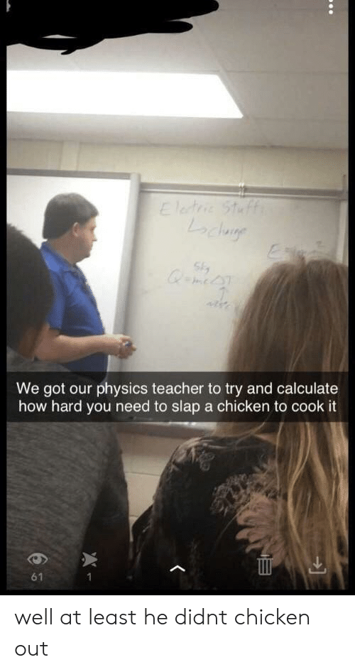 Teacher, Chicken, and Physics: We got our physics teacher to try and calculate  how hard you need to slap a chicken to cook it  61 well at least he didnt chicken out