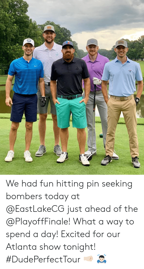 Today, Atlanta, and Fun: We had fun hitting pin seeking bombers today at @EastLakeCG just ahead of the @PlayoffFinale! What a way to spend a day! Excited for our Atlanta show tonight! #DudePerfectTour 🤜🏻 🙇🏻‍♂️