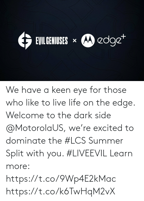 Life: We have a keen eye for those who like to live life on the edge. Welcome to the dark side @MotorolaUS, we're excited to dominate the #LCS Summer Split with you. #LIVEEVIL  Learn  more: https://t.co/9Wp4E2kMac https://t.co/k6TwHqM2vX