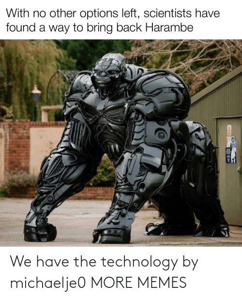 Technology: We have the technology by michaelje0 MORE MEMES