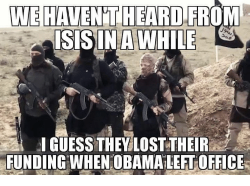Memes, Obama, and Lost: WE HAVEN'THEARD FROM  SIS IN A WHILE  GUESS THEV LOST THEIR  FUNDINGWHEN OBAMA LEFTOFFICE