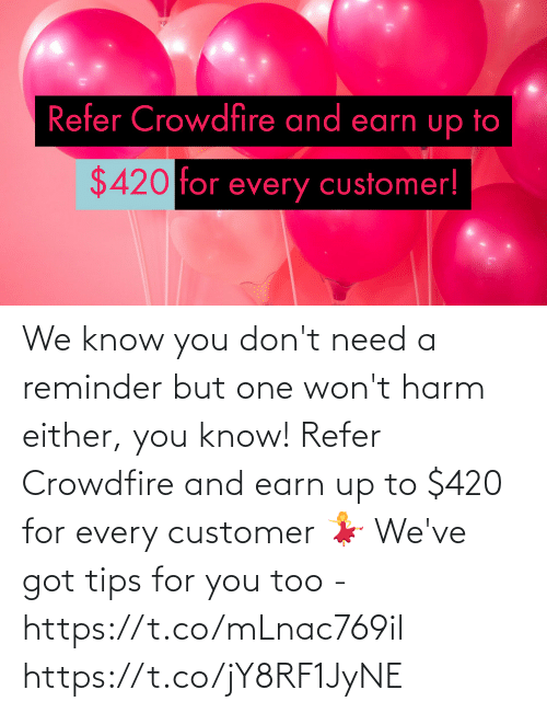 Harm: We know you don't need a reminder but one won't harm either, you know!  Refer Crowdfire and earn up to $420 for every customer 💃  We've got tips for you too - https://t.co/mLnac769il https://t.co/jY8RF1JyNE