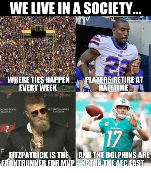 Nfl, Dolphins, and Live: WE LIVE IN A SOCIETY  WHERE TIES HAPPENPLAYERS RETIRE AT  aS  EVERY WEEK  HALFTIME  @bestnflniémez  RAYMOND JAMES  STADIUM  STADIUM  17  FITZPATRICK IS THE AND THE DOLPHINS ARE  ERONTRUNNER FOR MUP TST IN THE AEC EAST