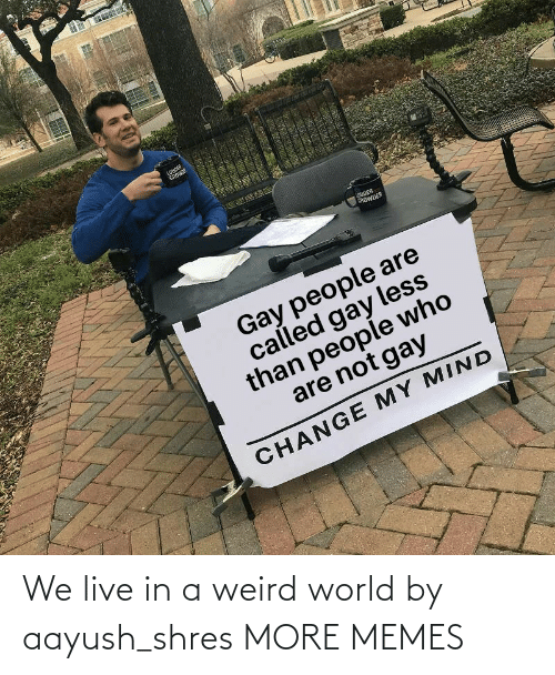 Live In: We live in a weird world by aayush_shres MORE MEMES