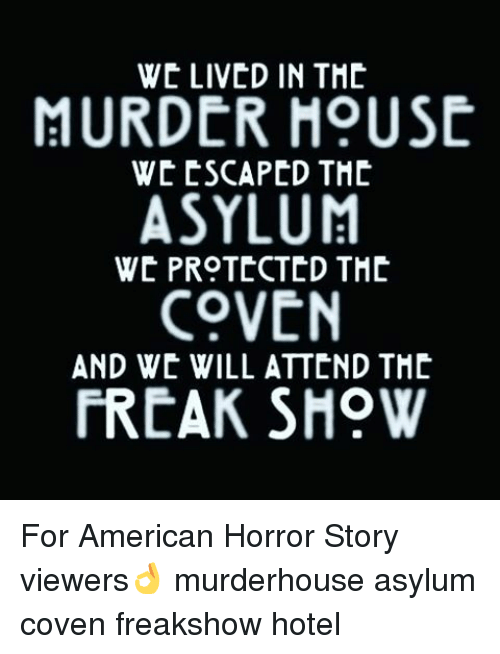 We Lived In The Murder House We Escaped The Asylum We Protected The