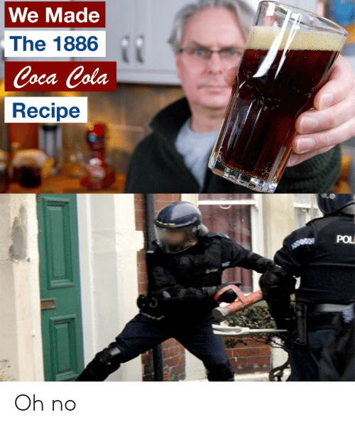 pol: We Made  The 1886  Coca Cola  Recipe  POL Oh no