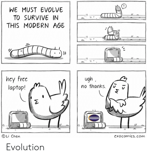 Evolution, Evolve, and Laptop: WE MUST EVOLVE  TO SURVIVE IN  THIS MODERN AGE  hcy frcc  laptop!  ugh  no thanks.  OLi Chen  CXOcomics.com Evolution