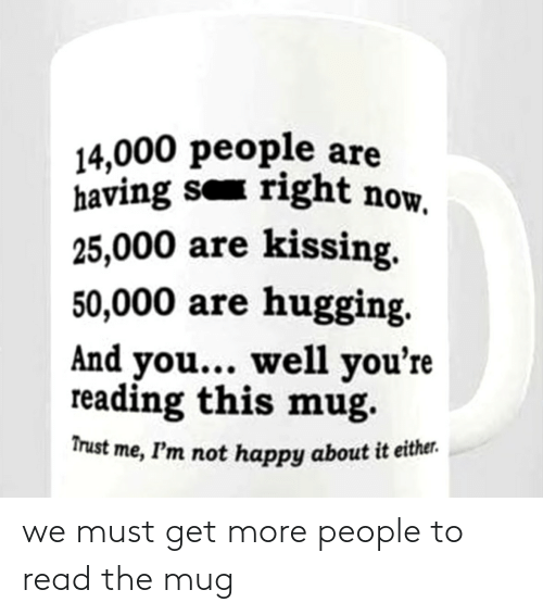 Must: we must get more people to read the mug