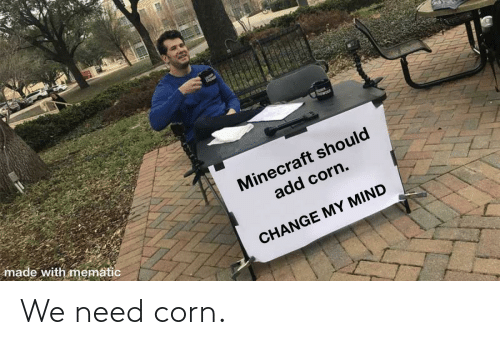 need: We need corn.