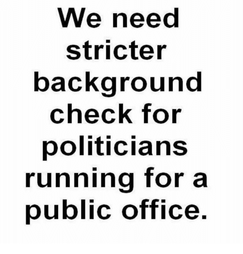 Memes, Office, and Politicians: We need  stricter  backgrounc  check for  politicians  running for a  public office