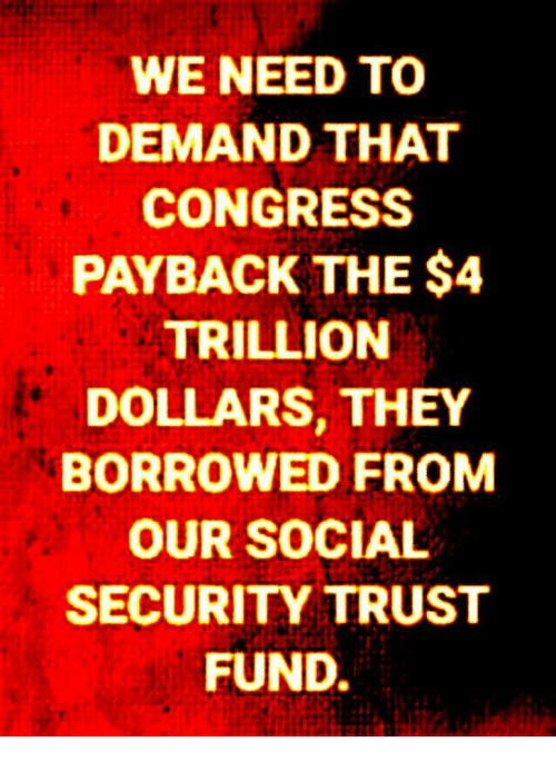 Memes, 🤖, and Social Security: WE NEED TO  DEMAND THAT  CONGRESS  PAYBACK THE $4  TRILLION  DOLLARS, THEY  BORROWED FROM  OUR SOCIAL  SECURITY TRUST  FUND.