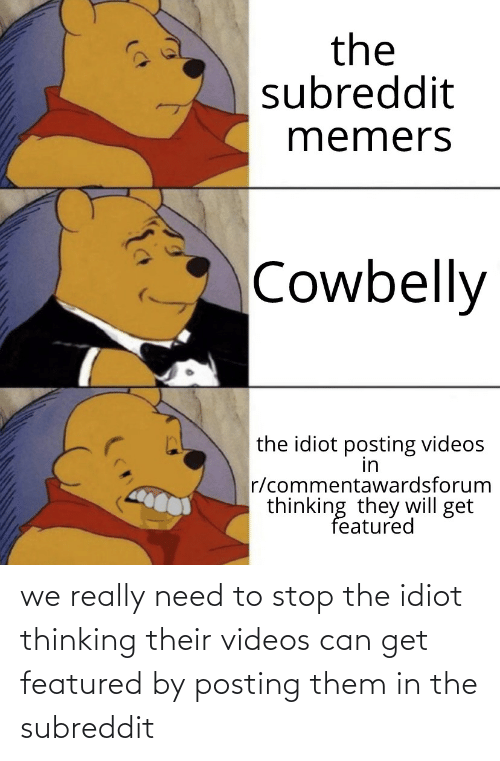 Featured: we really need to stop the idiot thinking their videos can get featured by posting them in the subreddit