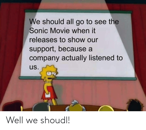 Movie, Sonic, and Company: We should all go to see the  Sonic Movie when it  releases to show our  support, because a  company actually listened to  us. Well we shoudl!
