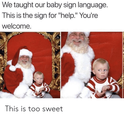 "taught: We taught our baby sign language.  This is the sign for ""help."" You're  welcome. This is too sweet"