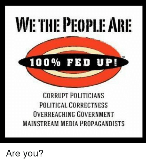 Anaconda, Memes, and Government: WE THE PEOPLE ARI  100% FED UP!  CORRUPT POLITICIANS  POLITICAL CORRECTNESS  OVERREACHING GOVERNMENT  MAINSTREAM MEDIA PROPAGANDISTS Are you?