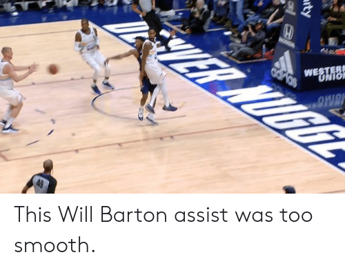 Smooth, Will, and This: WE This Will Barton assist was too smooth.