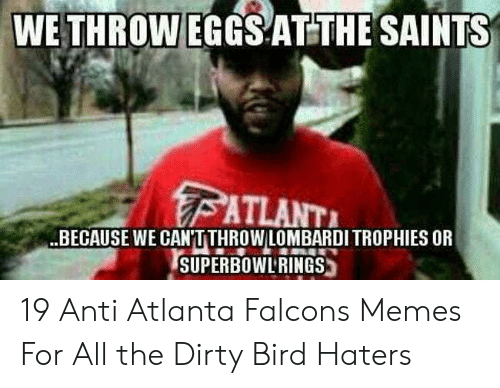 Atlanta Falcons Memes: WE THROW  EGGSATTHE SAINTS  BECAUSE WE CANTTHROWLOMBARDITROPHIES OR  İSUPERBOWERINGS) 19 Anti Atlanta Falcons Memes For All the Dirty Bird Haters