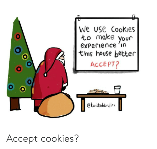 Experience: We use Cookies  to make  your  experience 'in  this house better  ACCEPT?  @twisteddoodles Accept cookies?