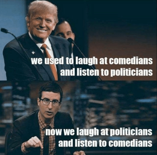 Memes, Politicians, and 🤖: we used to laugh at comedians  and listen to politicians  now we laugh at politicians  and listen to comedians