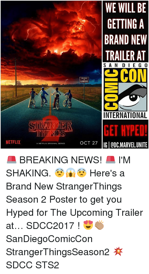 Memes, Netflix, and News: WE WILL BE  GETTING A  BRAND NEW  SAN DIE G 0  HAWKINS  INTERNATIONAL  SGET HYPED!  THINGS  NETFLIX  IG ODC.MARVEL.UNITE  A NETFLIX ORIGINAL SERIES 🚨 BREAKING NEWS! 🚨 I'M SHAKING. 😨😱😨 Here's a Brand New StrangerThings Season 2 Poster to get you Hyped for The Upcoming Trailer at… SDCC2017 ! 😍👏🏽 SanDiegoComicCon StrangerThingsSeason2 💥 SDCC STS2