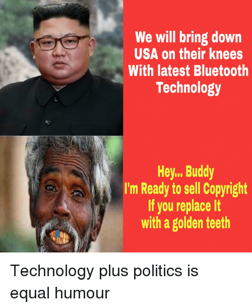 Bluetooth, Politics, and Technology: We will bring down  USA on their knees  With latest Bluetooth  Technology  Hey... Buddy  I'm Ready to sell Copyright  If you replace It  with a golden teeth
