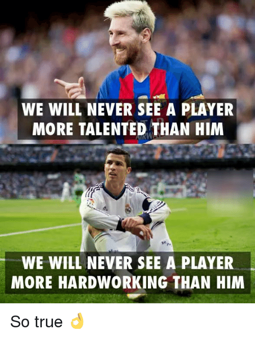 Memes, True, and Never: WE WILL NEVER SEE A PLAYER  MORE TALENTED THAN HIM  WE WILL NEVER SEE A PLAYER  MORE HARDWORKING THAN HIM So true 👌