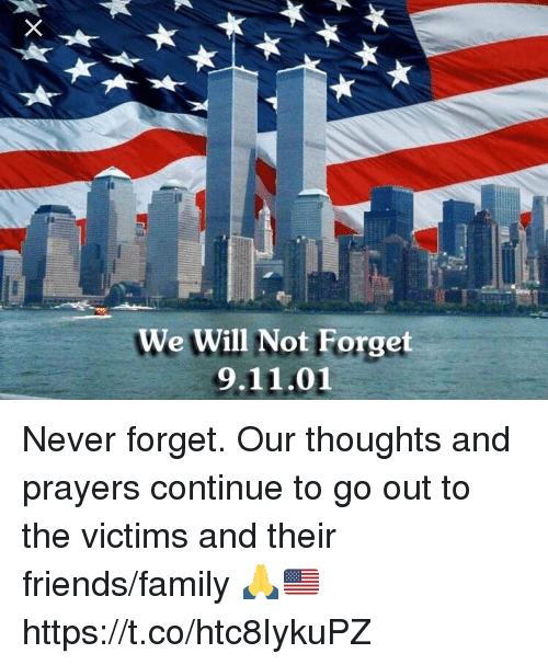 9/11, Family, and Friends: We Will Not Forget  9.11.01 Never forget. Our thoughts and prayers continue to go out to the victims and their friends/family 🙏🇺🇸 https://t.co/htc8IykuPZ