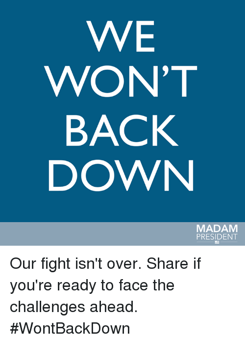 Memes, 🤖, and Wont Back Down: WE  WON'T  BACK  DOWN  MADAM  PRESIDENT Our fight isn't over. Share if you're ready to face the challenges ahead. #WontBackDown