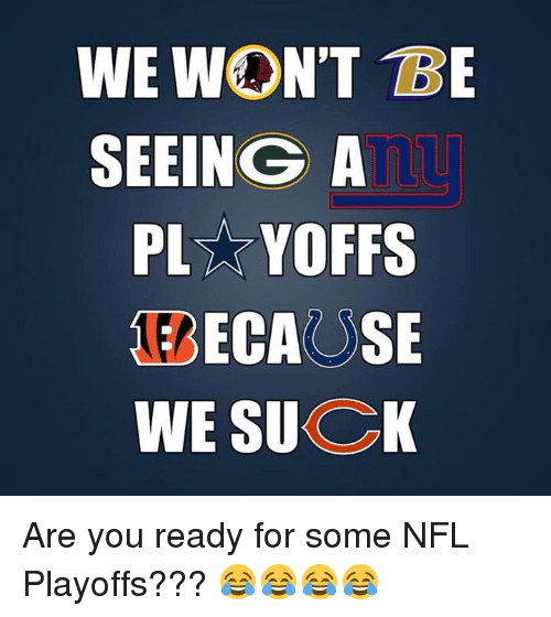 NFL playoffs: WE WON'T BE  SEEINGA  PL YOFFS  BECAUSE  WE SUK Are you ready for some NFL Playoffs??? 😂😂😂😂