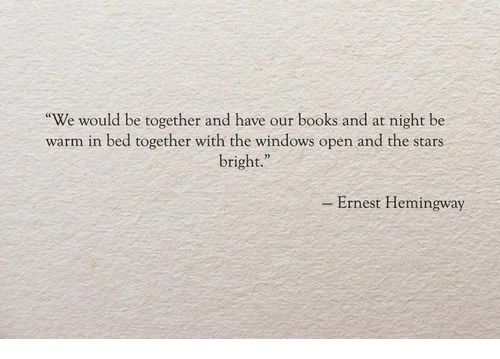 """Books, Windows, and Stars: We would be together and have our books and at night be  warm in bed together with the windows open and the stars  bright.""""  - Ernest Hemingway"""