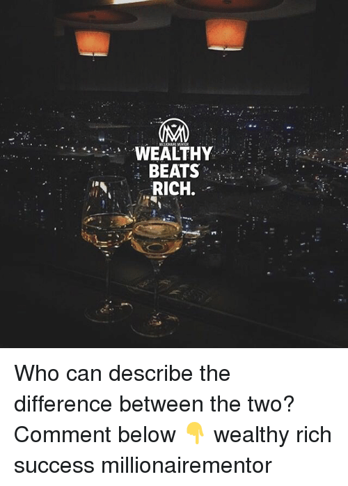 Commentators: WEALTHY  BEATS  RICH. Who can describe the difference between the two? Comment below 👇 wealthy rich success millionairementor