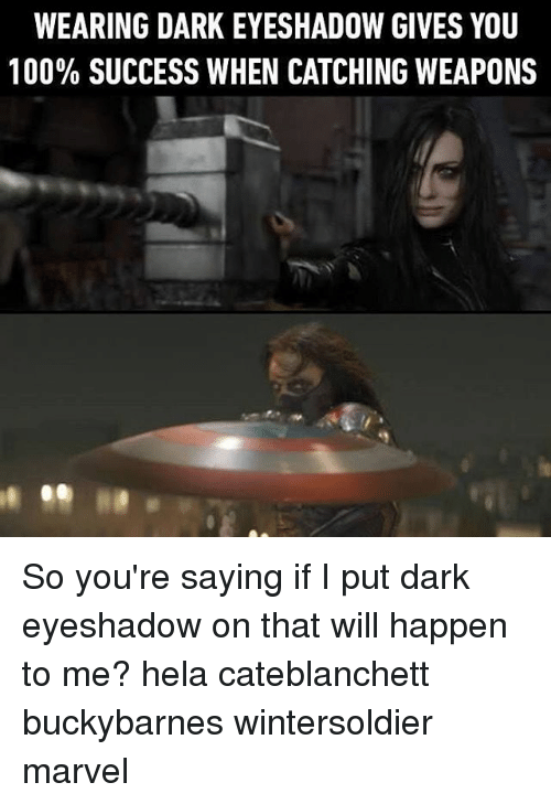 Anaconda, Memes, and Marvel: WEARING DARK EYESHADOW GIVES YOU  100% SUCCESS WHEN CATCHING WEAPONS So you're saying if I put dark eyeshadow on that will happen to me? hela cateblanchett buckybarnes wintersoldier marvel