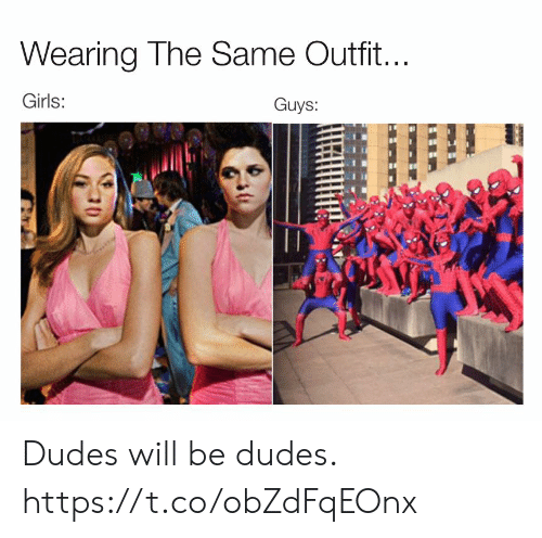 Funny, Girls, and Will: Wearing The Same Outfit...  Girls:  Guys: Dudes will be dudes. https://t.co/obZdFqEOnx