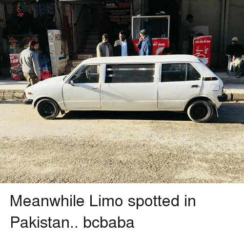 Memes, Pakistan, and 🤖: WEB  FON Meanwhile Limo spotted in Pakistan.. bcbaba
