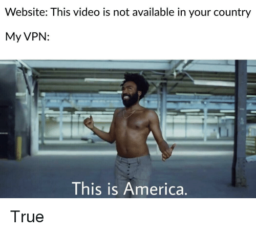 America, True, and Video: Website: This video is not available in your country  My VPN:  This is America. True