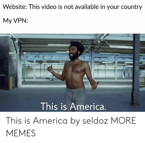 America, Dank, and Memes: Website: This video is not available in your country  My VPN:  This is America. This is America by seldoz MORE MEMES
