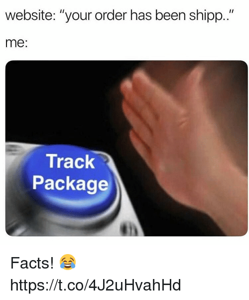 """Facts, Been, and Website: website: """"your order has been shipp..""""  me:  Track  Package Facts! 😂 https://t.co/4J2uHvahHd"""