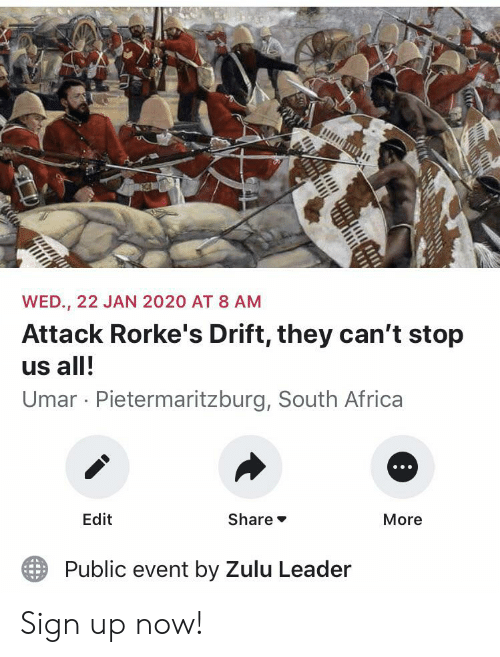 Africa, History, and South Africa: WED., 22 JAN 2020 AT 8 AM  Attack Rorke's Drift, they can't stop  us all!  Umar Pietermaritzburg, South Africa  Edit  Share  More  Public event by Zulu Leader Sign up now!