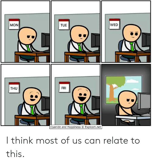 Cyanide and Happiness, Happiness, and Net: WED  MON  TUE  FRI  THU  Cyanide and Happiness O Explosm.net I think most of us can relate to this.