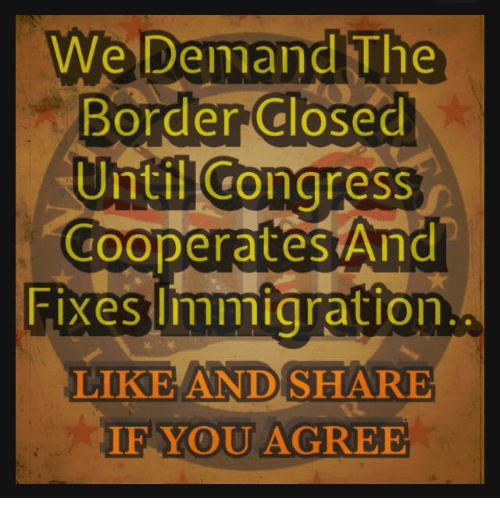 Memes, 🤖, and Congress: WeDemanaiIn  Border Closed  Until Congress  Cooperates And  Fixes lmmigration  LIKE AND SHARE  IFYOU AGREE