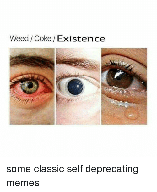 Memes, Weed, and Black Twitter: Weed /Coke/Existence some classic self deprecating memes