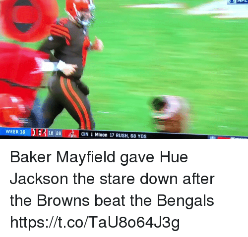 Nfl, Bengals, and Browns: WEEK 16  18 26  CIN J. Mixon 17 RUSH, 68 YDS Baker Mayfield gave Hue Jackson the stare down after the Browns beat the Bengals  https://t.co/TaU8o64J3g