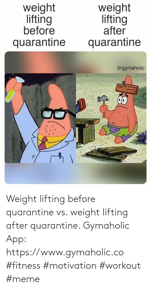 Workout Meme: Weight lifting before quarantine vs. weight lifting after quarantine.  Gymaholic App: https://www.gymaholic.co  #fitness #motivation #workout #meme
