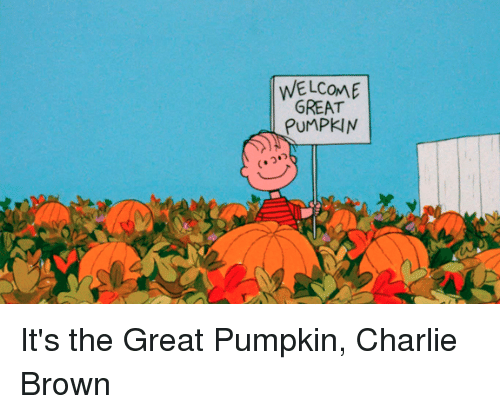 it's the great pumpkin charlie brown: WELCOME  GREAT  PUMPKIN It's the Great Pumpkin, Charlie Brown