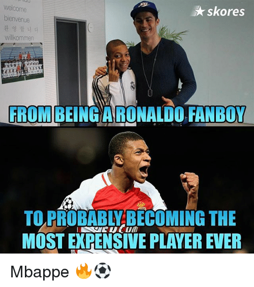 Memes, 🤖, and Player: welcome  skores  bienvenue  Willkommen  FROM  BEING ARONALDO FANBOY  TO PROBABLY BECOMING THE  MOSTEXPENSIVE PLAYER EVER Mbappe 🔥⚽️