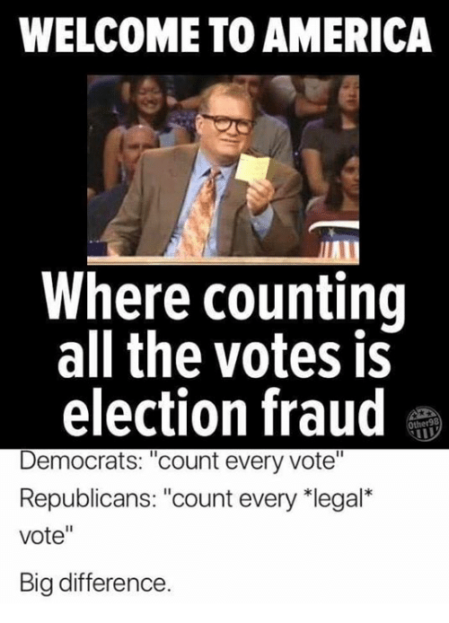 """America, Memes, and All The: WELCOME TO AMERICA  Where counting  all the votes is  election fraud  Democrats: """"count every vote""""  Republicans: """"count every 치egal""""  vote""""  Big difference"""