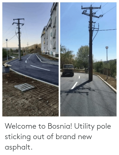 brand new: Welcome to Bosnia! Utility pole sticking out of brand new asphalt.