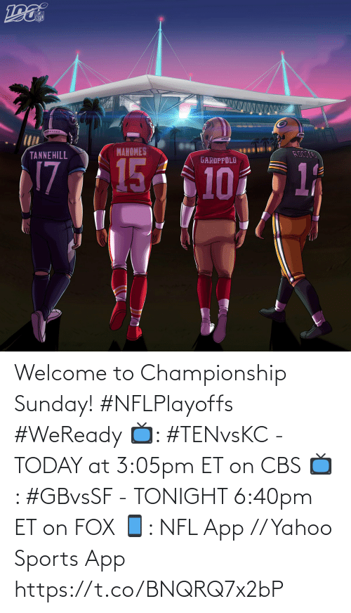 Championship: Welcome to Championship Sunday! #NFLPlayoffs #WeReady  📺: #TENvsKC - TODAY at 3:05pm ET on CBS 📺: #GBvsSF - TONIGHT 6:40pm ET on FOX 📱: NFL App // Yahoo Sports App https://t.co/BNQRQ7x2bP