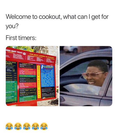 Ken, Best, and Onion: Welcome to cookout, what canl get for  you?  First timers:  OIC OUT  pokouF TRAY  4.99  .  THE BEST COMBO IN DURHAM  de Char-Grilled  URGERS  CHOPPED PORK 800  COOK OUT  REAMERY  HOT DOQS  Reguler 2.79  Big Double 2.99  stard&Onion  Pickles & Onion  ce·Tomato & Mayo  HICKEN BREAST  Hot Dog  Com Dog  KEN BREAST Fllet  3.70  IPS  3.30 😂😂😂😂😂